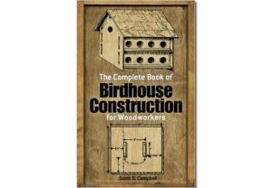 The Complete Book of Birdhouse Construction